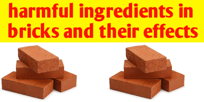 Harmful ingredients in bricks and their effects.