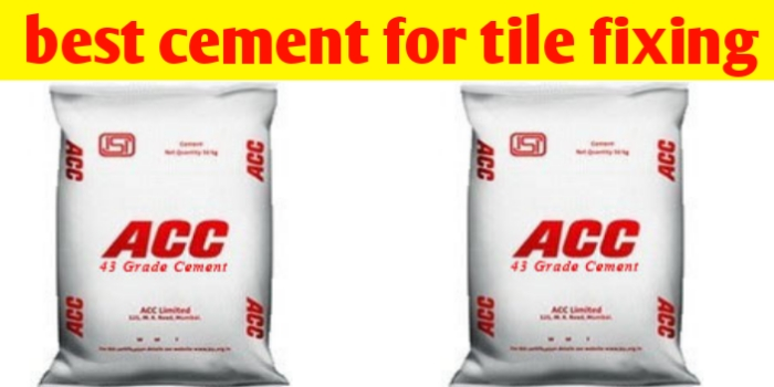 Which is best cement for tile fixing