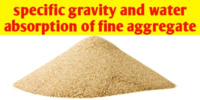 What is specific gravity and water absorption of fine aggregate