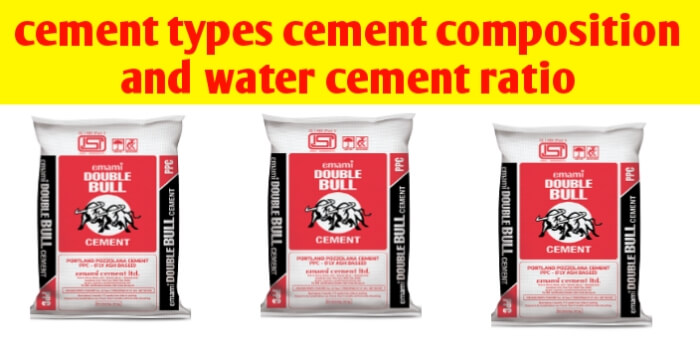 Cement types cement composition and cement water ratio