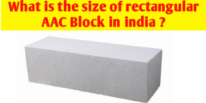 What is the size of rectangular AAC Block in India ?