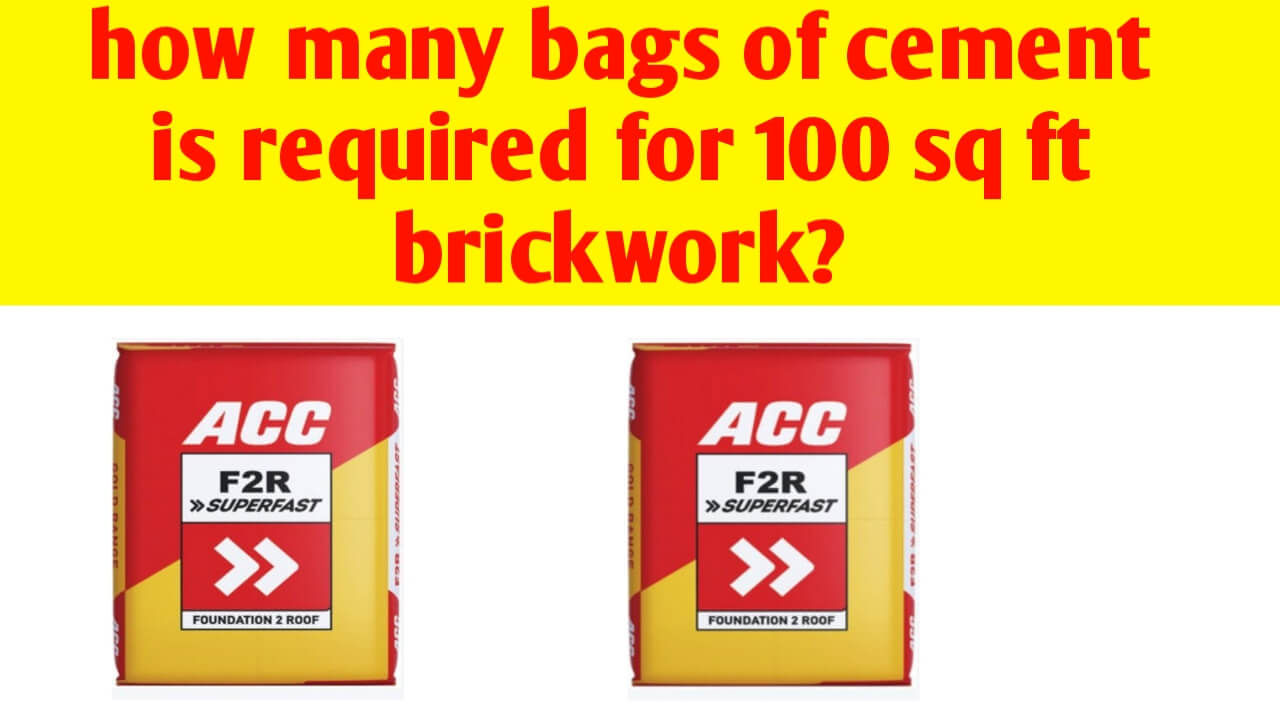 How many bags of cement required for 100 sq ft brickwork?