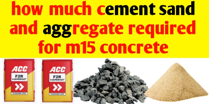 How much cement sand & aggregate required for M15 concrete