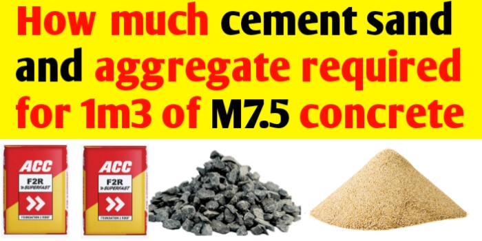 How much cement sand & aggregate required for M7.5 concrete