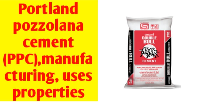 Portland pozzolana cement (PPC): manufacturing, properties and uses