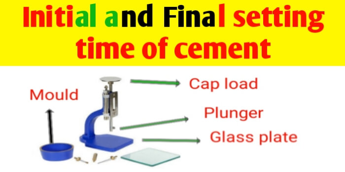 Initial and final Setting time of cement & its test procedure