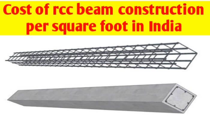 What is the RCC beam construction cost per sq ft in India