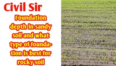 Foundation depth in sandy soil | Best Foundation type in sandy soil