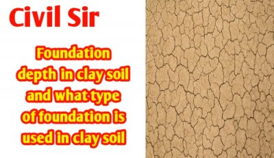 Foundation depth in clay soil | best Foundation type for clay soil