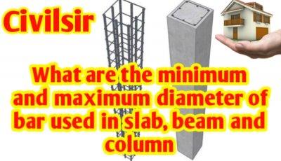 What are the minimum and maximum diameter of bar used in slab, beam and column