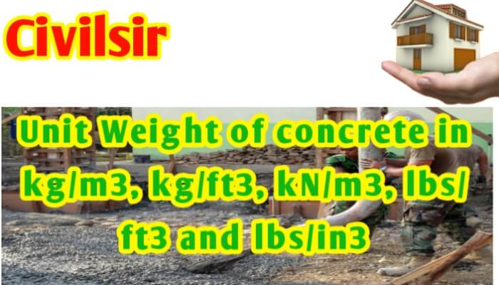 Unit Weight of concrete in kg/m3, kg/ft3, kN/m3, lbs/ft3 and lbs/in3