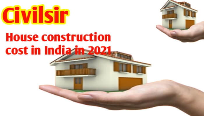 House construction cost in India 2021