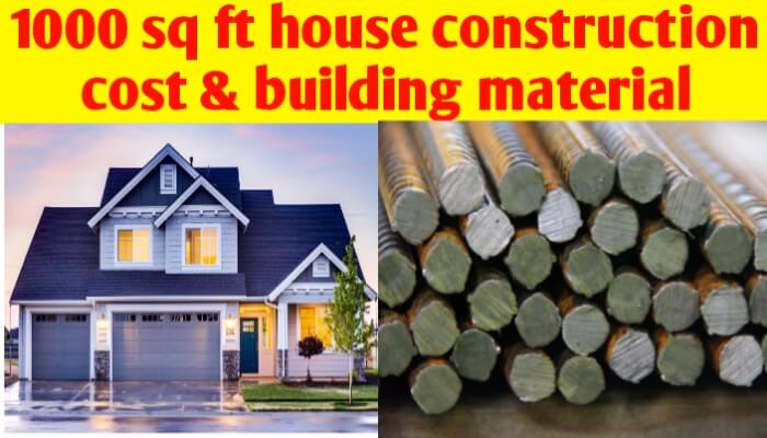 1000 sq ft house construction cost & Building material