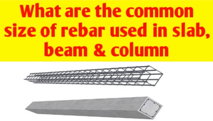 What are the common size of the rebar used in slab, beam and column