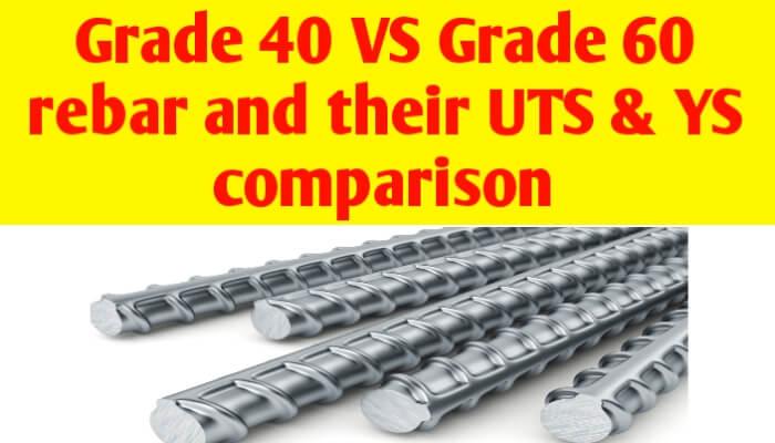 Grade 40 VS grade 60 rebar and UTS and YS comparison