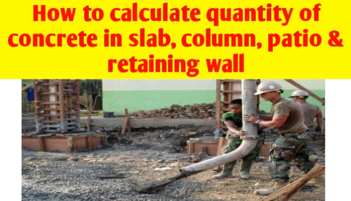 How to calculate the quantity of concrete in slab, column, patio & retaining wall