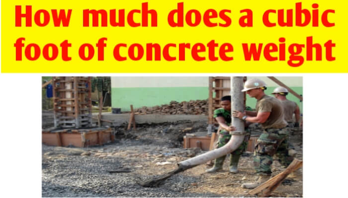 How much does a cubic foot of concrete weight