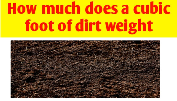 How much does a cubic foot of dirt weight