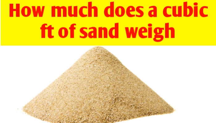 How much does a cubic ft of sand weigh