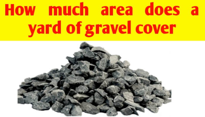 How much area does a yard of gravel cover