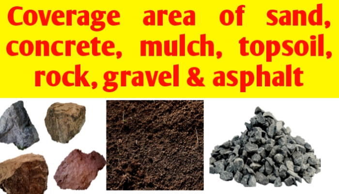 Coverage area of sand, concrete, mulch, topsoil, rock, gravel & asphalt