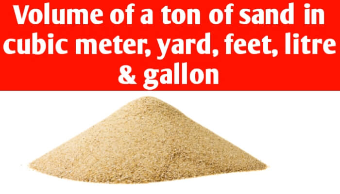 Volume of a ton of sand in cubic metre, yard, feet, litre & gallon