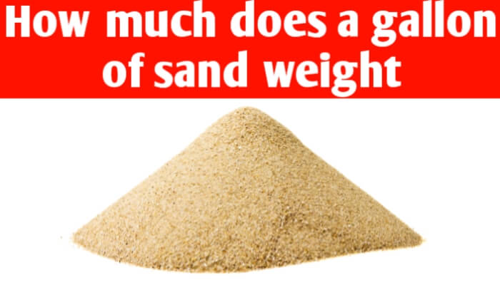 How much does a gallon of sand weight