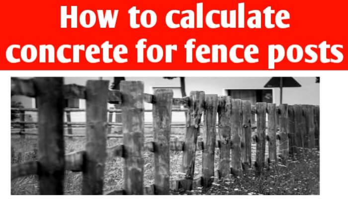 How to you calculate concrete for fence posts