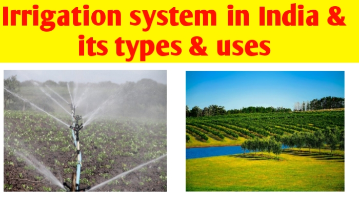 Irrigation system in India & its types & uses