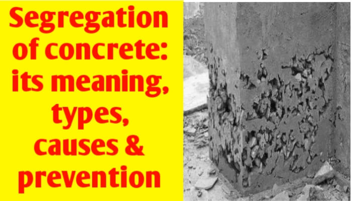 Segregation of concrete: its meaning, types, causes & prevention